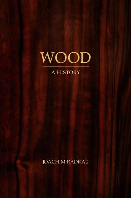 Wood By Radkau, Joachim